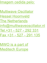 Imagem cedida pelo:  Multiwave Oscillator Hessel Hoornveld The Netherlands info@multiwaveoscillator.nl Tel.+31 - 527 - 292 331 Fax +31 - 527 - 291 135  MWO is a part of Meditech Europe
